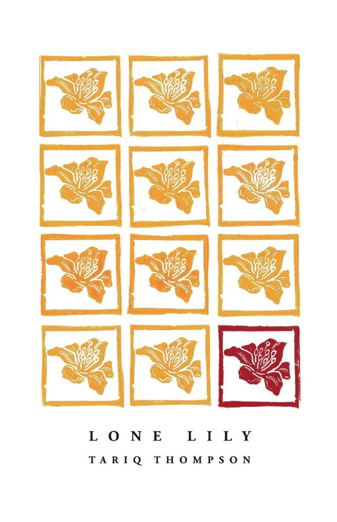 Book Cover with image of 12 flowers in rows of squares. The lower right corner is red and all the others are yellow. The cover reads Lone Lily  Tariq Thompson